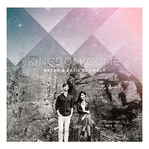 Kingdom Come de Bryan And Katie Torwalt