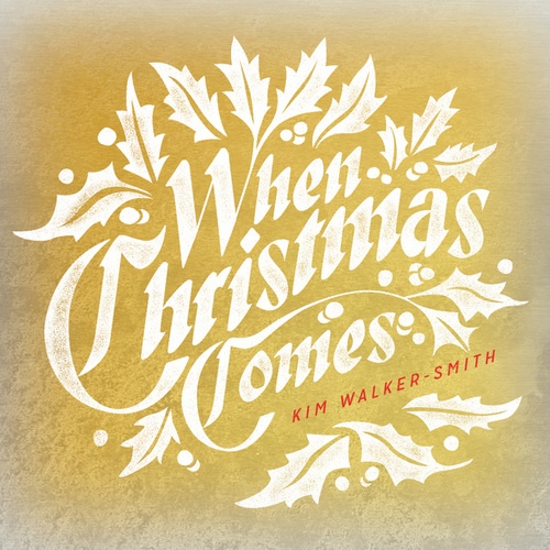 When Christmas Comes by Kim Walker-Smith