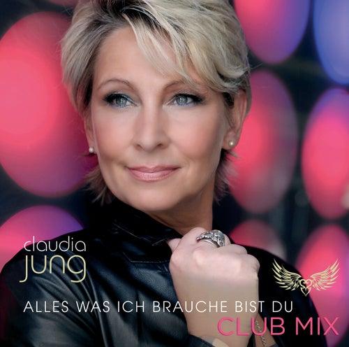 Alles was ich brauche bist du (Club Mix) von Claudia Jung