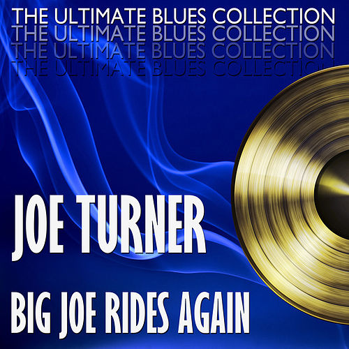 Big Joe Rides Again by Big Joe Turner