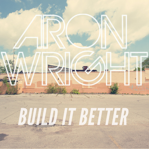 Build It Better de Aron Wright