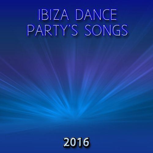 Ibiza Dance Party's Songs 2016 (50 Essential Songs for DJ the Best of Dance Music House Lectro Trance Goa Progressive Electro EDM Smash Hits) de Various Artists