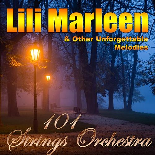 Lili Marleen & Other Unforgettable Melodies de 101 Strings Orchestra