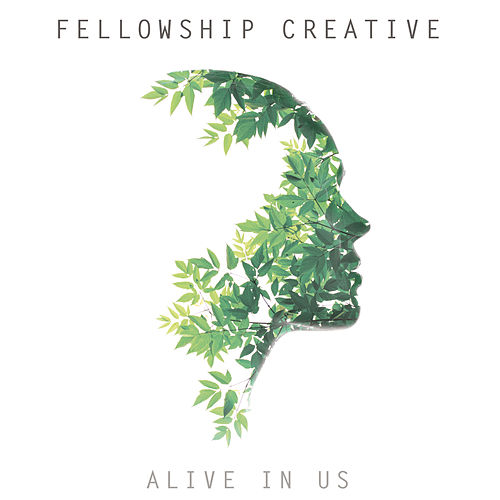 Alive In Us - EP by Fellowship Creative