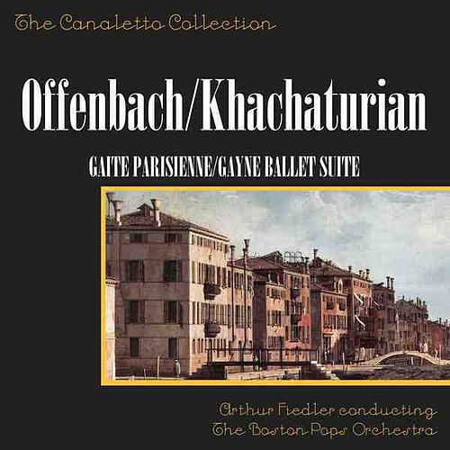 Jacques Offenbach: Gaite Parisienne/Aram Khachaturian: Gayne Ballet Suite von Boston Pops Orchestra