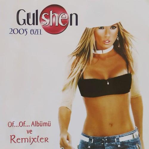 Gülshen 2005 Özel Of... Of... Albümü Ve Remixler von Gülşen
