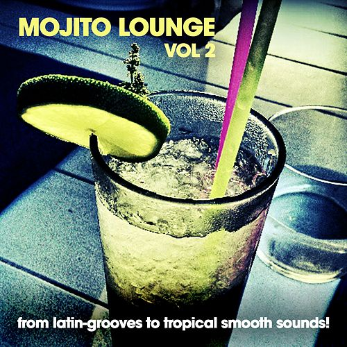 Mojito Lounge, Vol. 2 (A Funky Juice Selection from Latin-Grooves to Tropical Smooth Sounds!) de Various Artists