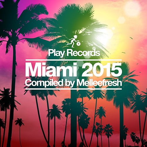Play Records Miami 2015: Compiled by Melleefresh - EP de Various Artists