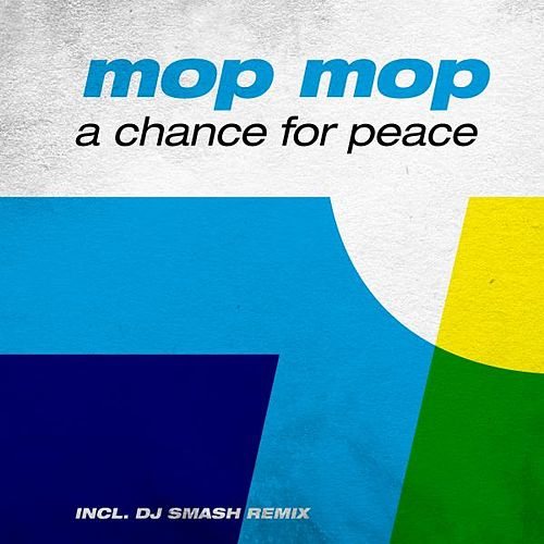 A Chance For Peace (Incl. DJ Smash Remix) by Mop Mop
