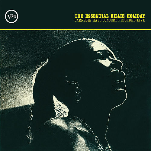 The Essential Billie Holiday: Carnegie Hall Concert Recorded Live de Billie Holiday