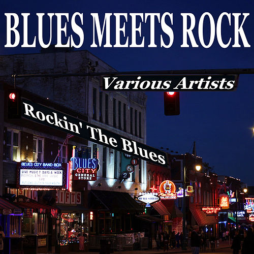 Blues Meets Rock: Rockin' the Blues van Various Artists