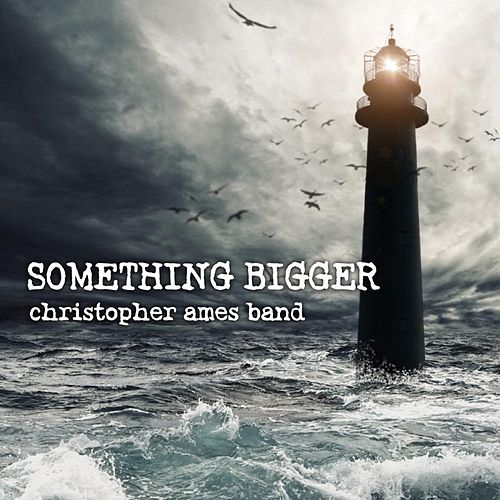 Something Bigger von Christopher Ames Band