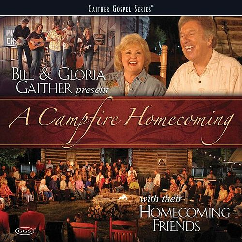 A Campfire Homecoming by Bill & Gloria Gaither