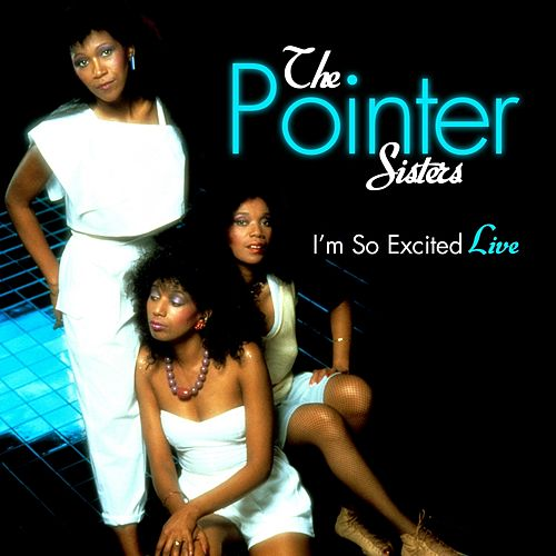 I'm So Excited - Live by The Pointer Sisters