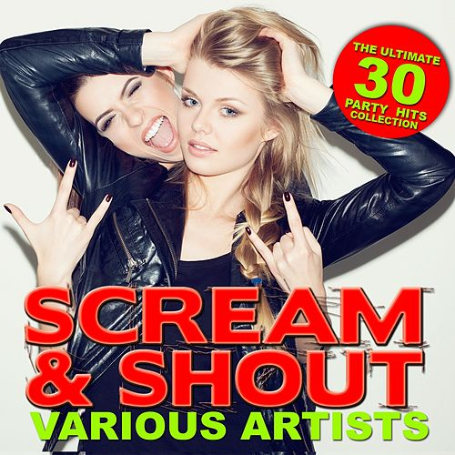 Scream & Shout (The Ultimate 30 Party Hits Collection) de Various Artists
