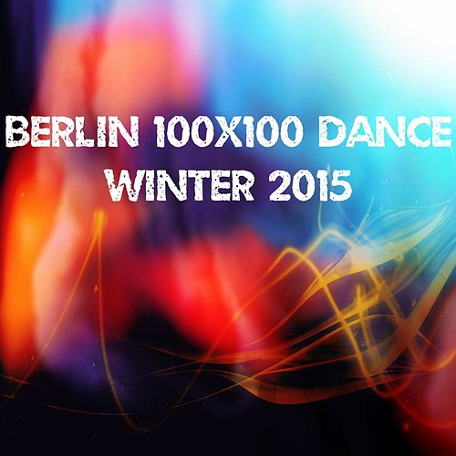 Berlin 100x100 Dance Winter 2015 (30 Top Songs Selection for DJ Moving People EDM Party Music) de Various Artists