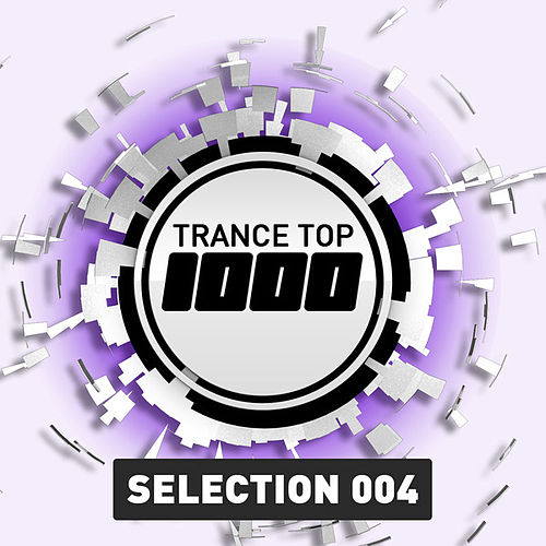 Trance Top 1000 - Selection 004 de Various Artists