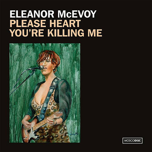 Please Heart, You're Killing Me de Eleanor McEvoy