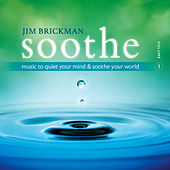 Soothe Vol. 1:  Music To Quiet Your Mind and Soothe Your World by Jim Brickman