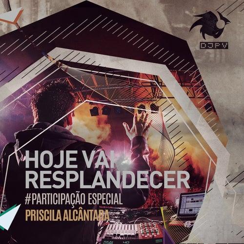 Hoje Vai Resplandecer by DJ PV