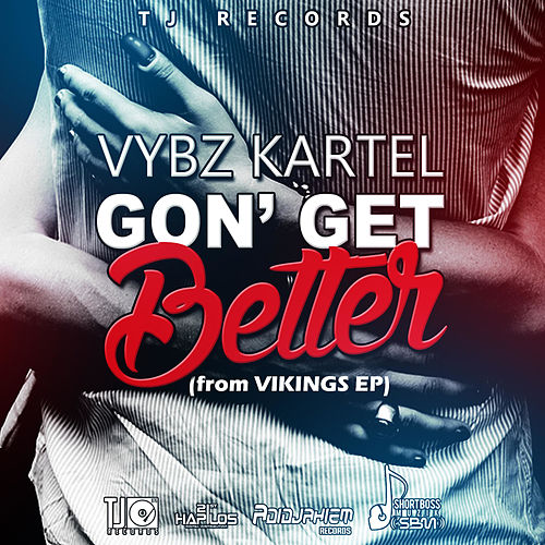 Gon' Get Better by VYBZ Kartel