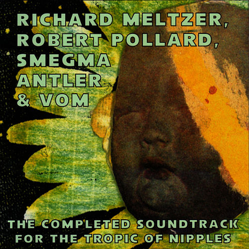 Completed Soundtrack For The Tropic Of Nipples by Robert Pollard