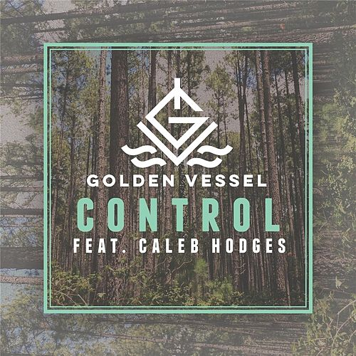 Control (feat. Caleb Hodges) von Golden Vessel