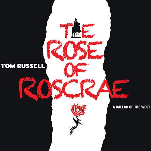 The Rose of Roscrae: A Ballad of the West by Tom Russell