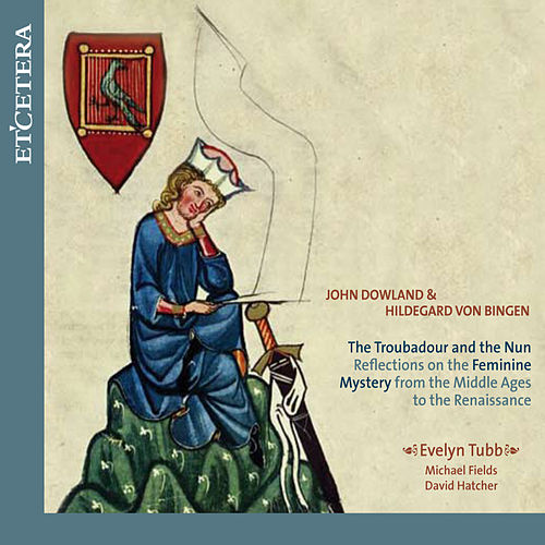 Dowland & Von Bingen: The Troubadour and The Nun by Evelyn Tubb