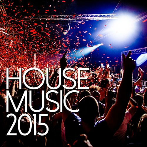 House Music 2015 (Deluxe Edition) - EP by Various Artists