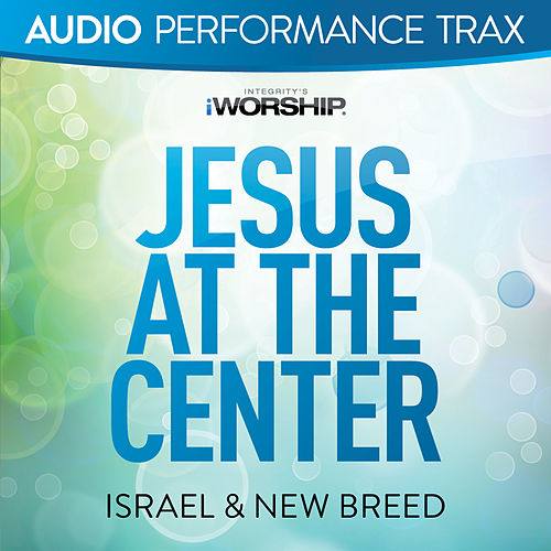 Jesus At the Center de Israel & New Breed