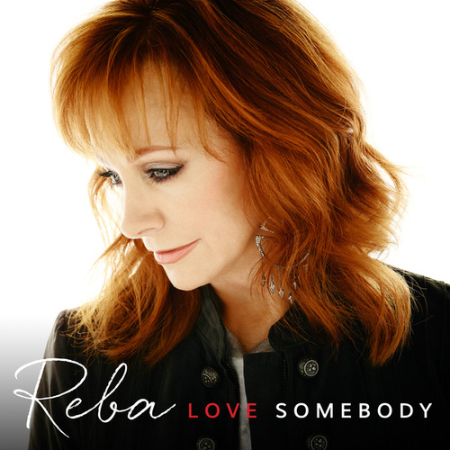 Love Somebody by Reba McEntire