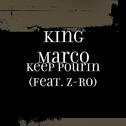 Keep Pourin (feat. Z-Ro) by King Marco