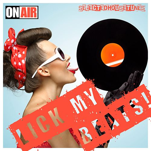 Lick My Beats! (Selected House Tunes) de Various Artists