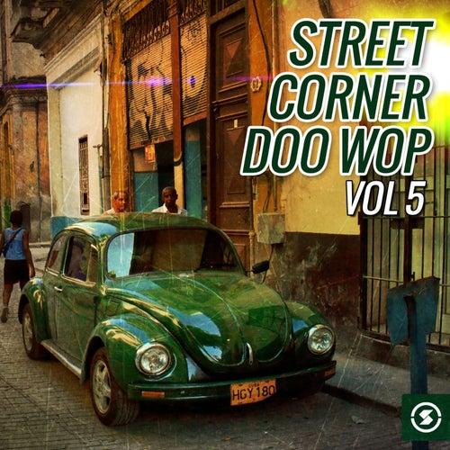 Street Corner Doo Wop, Vol. 5 by Various Artists