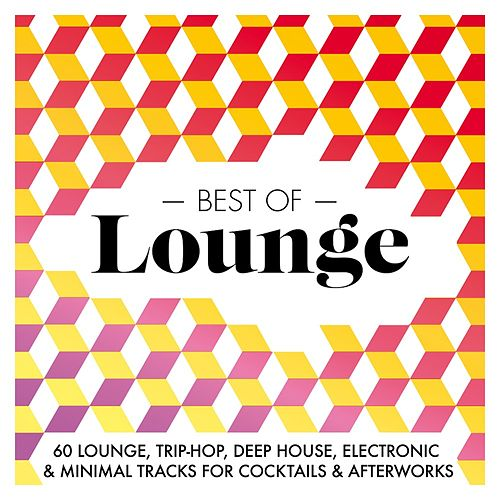 Best Of Lounge 2015 - 60 Lounge, Trip-Hop, Deep House, Electronic & Minimal Tracks for Cocktails & Afterworks von Various Artists