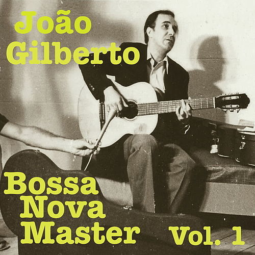 Bossa Nova Master, Vol. 1 by João Gilberto