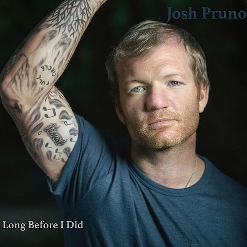 Long Before I Did by Josh Pruno