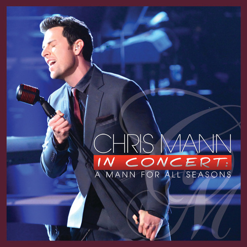 Chris Mann In Concert: A Mann For All Seasons (Live from Sony Picture Studios/2012) by Chris Mann