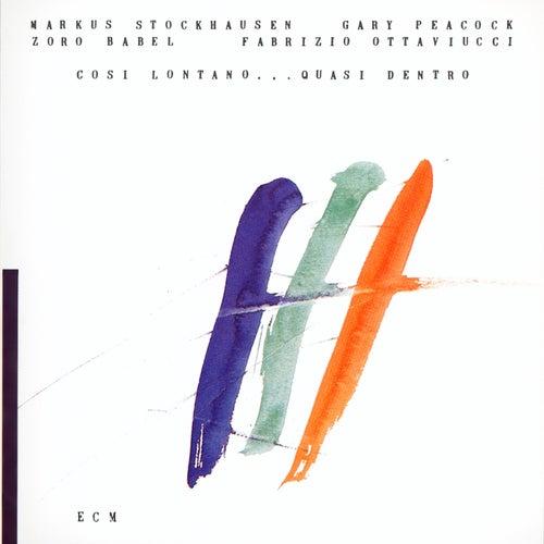 Cosi Lontano...  Quasi Dentro by Markus Stockhausen