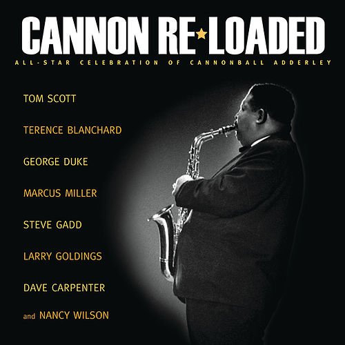 Cannon Re-Loaded: An All-Star Celebration Of Cannonball Adderley by Tom Scott