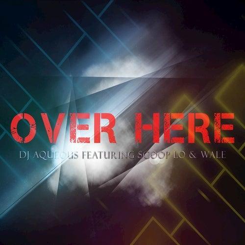 Over Here (feat. Wale, Scoop Lo) - Single de DJ Aqueous