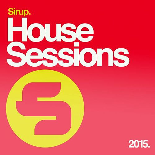 Sirup House Sessions 2015 von Various Artists