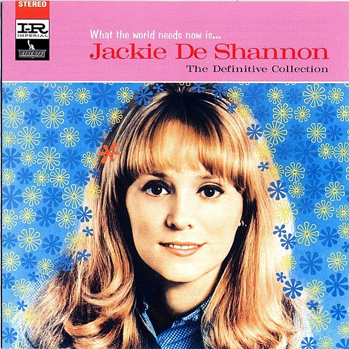 What The World Needs Now Is...Jackie DeShannon - The Definitive Collection by Jackie DeShannon