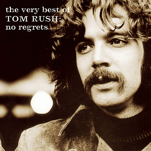 The Very Best of Tom Rush: No Regrets 1962-1999 by Tom Rush
