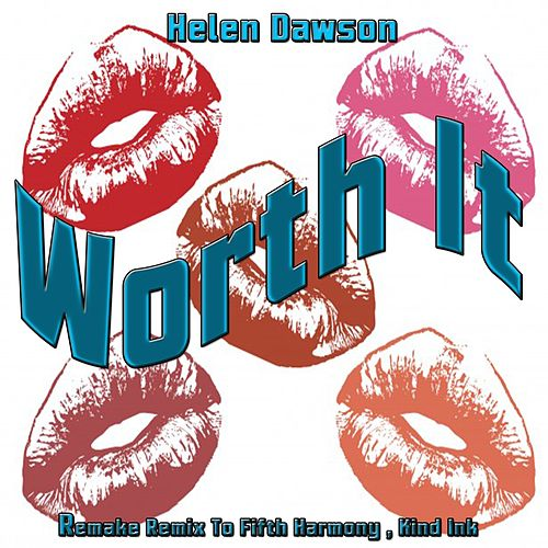 Worth It: Remake Remix to Fifth Harmony, Kid Ink by Helen Dawson