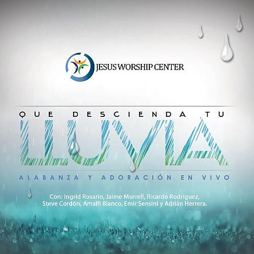 Que Descienda Tu Lluvia de Jesus Worship Center (