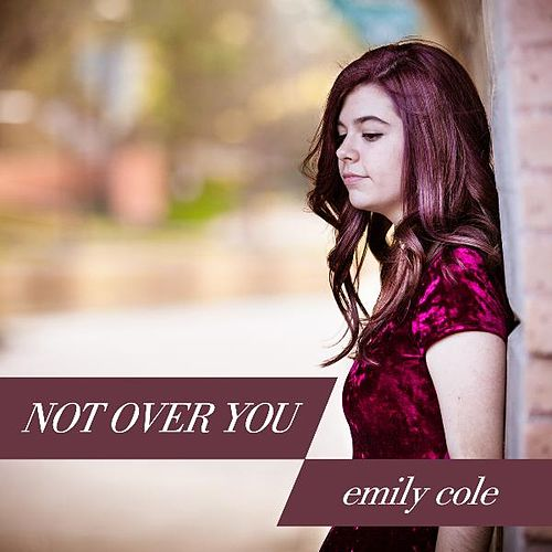 Not Over You by Emily Cole