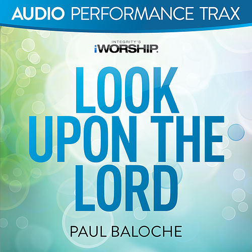 Look Upon the Lord by Paul Baloche