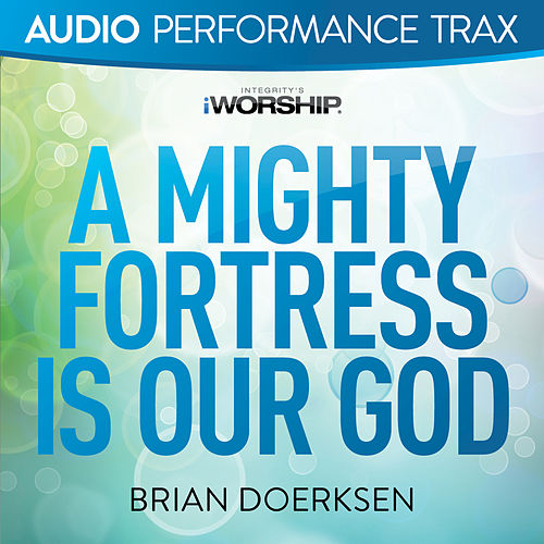 A Mighty Fortress Is Our God by Brian Doerksen